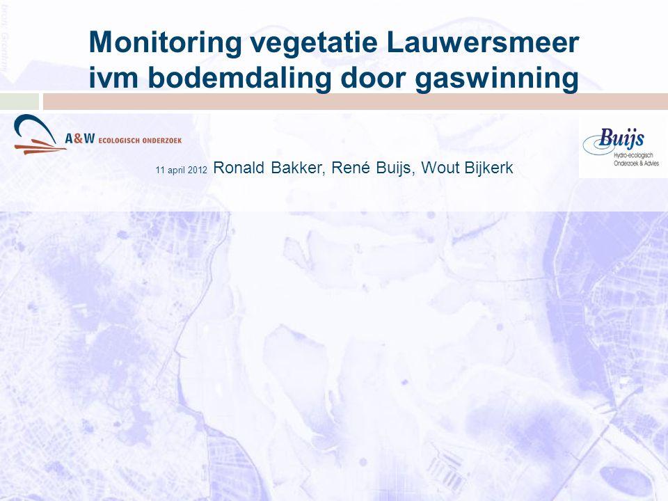 Monitoring vegetatie Lauwersmeer ivm bodemdaling door gaswinning 11 april 2012 Ronald Bakker, René Buijs, Wout Bijkerk