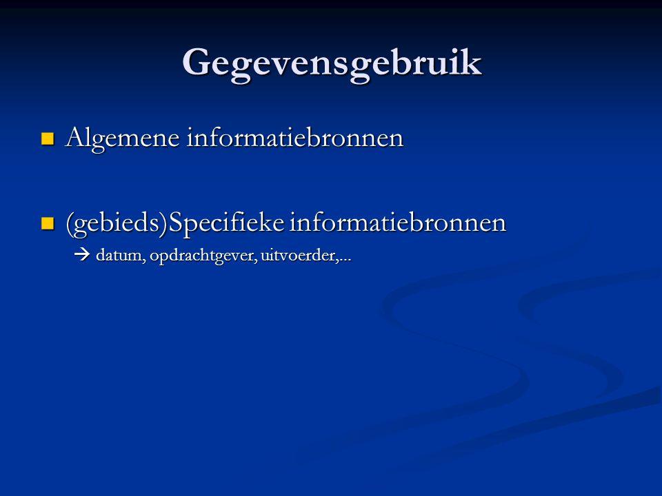 Gegevensgebruik Algemene informatiebronnen Algemene informatiebronnen (gebieds)Specifieke informatiebronnen (gebieds)Specifieke informatiebronnen  datum, opdrachtgever, uitvoerder,...
