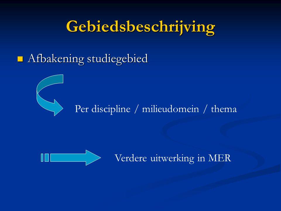 Gebiedsbeschrijving Afbakening studiegebied Afbakening studiegebied Per discipline / milieudomein / thema Verdere uitwerking in MER