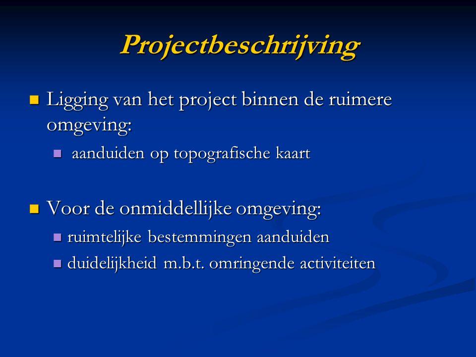 Projectbeschrijving Ligging van het project binnen de ruimere omgeving: Ligging van het project binnen de ruimere omgeving: aanduiden op topografische