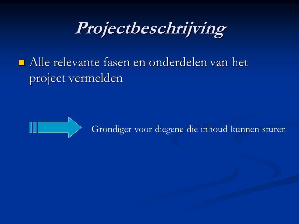 Projectbeschrijving Alle relevante fasen en onderdelen van het project vermelden Alle relevante fasen en onderdelen van het project vermelden Grondige
