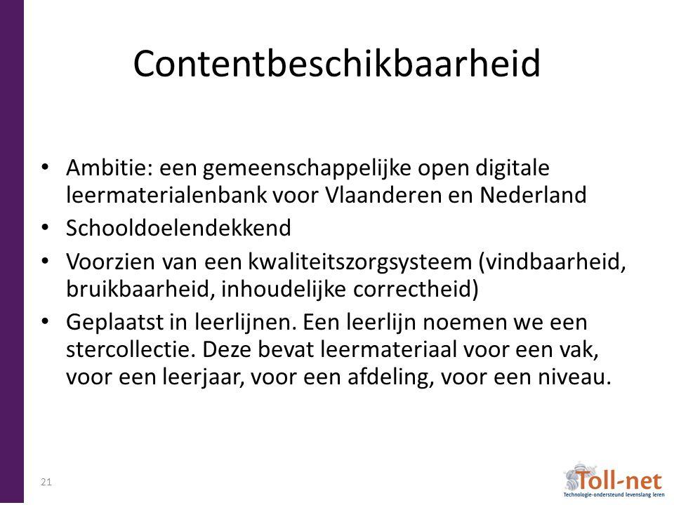 Contentbeschikbaarheid Ambitie: een gemeenschappelijke open digitale leermaterialenbank voor Vlaanderen en Nederland Schooldoelendekkend Voorzien van een kwaliteitszorgsysteem (vindbaarheid, bruikbaarheid, inhoudelijke correctheid) Geplaatst in leerlijnen.