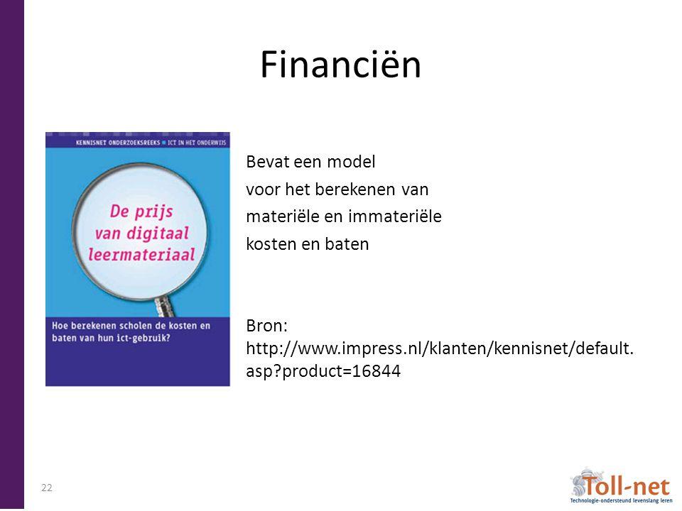 Financiën Bevat een model voor het berekenen van materiële en immateriële kosten en baten Bron: http://www.impress.nl/klanten/kennisnet/default. asp?p