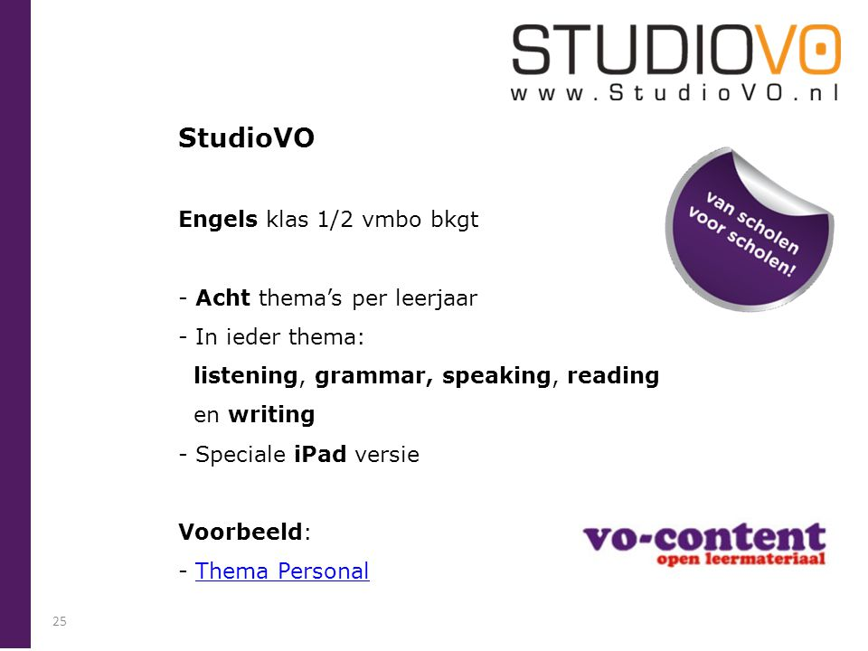 StudioVO Engels klas 1/2 vmbo bkgt - Acht thema's per leerjaar - In ieder thema: listening, grammar, speaking, reading en writing - Speciale iPad vers