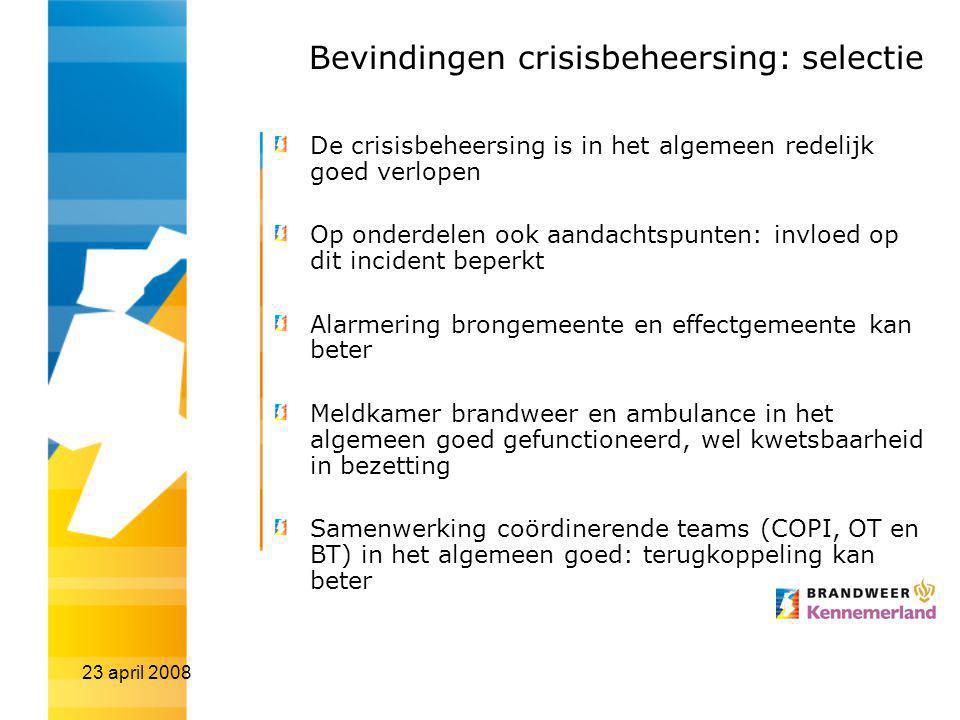 23 april 2008 Bevindingen crisisbeheersing: selectie De crisisbeheersing is in het algemeen redelijk goed verlopen Op onderdelen ook aandachtspunten: