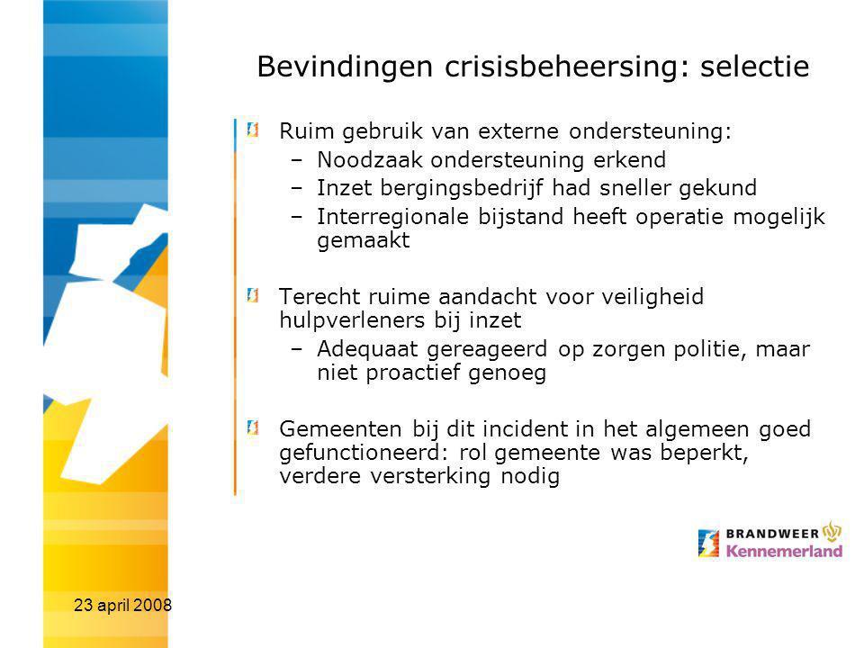 23 april 2008 Bevindingen crisisbeheersing: selectie Ruim gebruik van externe ondersteuning: –Noodzaak ondersteuning erkend –Inzet bergingsbedrijf had