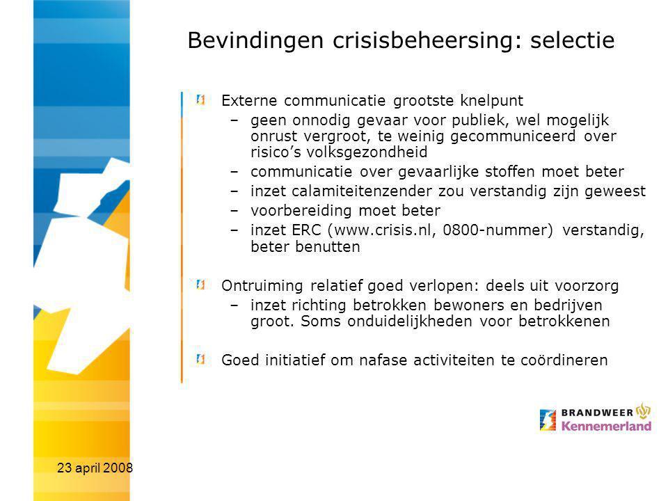 23 april 2008 Bevindingen crisisbeheersing: selectie Externe communicatie grootste knelpunt –geen onnodig gevaar voor publiek, wel mogelijk onrust ver