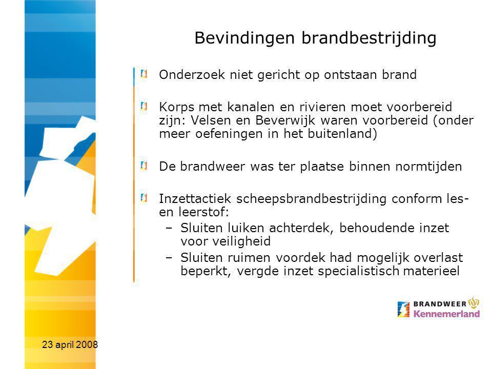 23 april 2008 Bevindingen brandbestrijding Onderzoek niet gericht op ontstaan brand Korps met kanalen en rivieren moet voorbereid zijn: Velsen en Beve