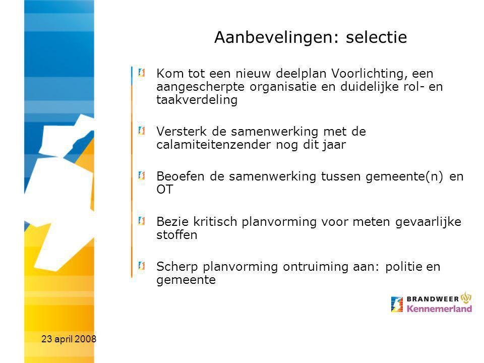 23 april 2008 Aanbevelingen: selectie Kom tot een nieuw deelplan Voorlichting, een aangescherpte organisatie en duidelijke rol- en taakverdeling Verst