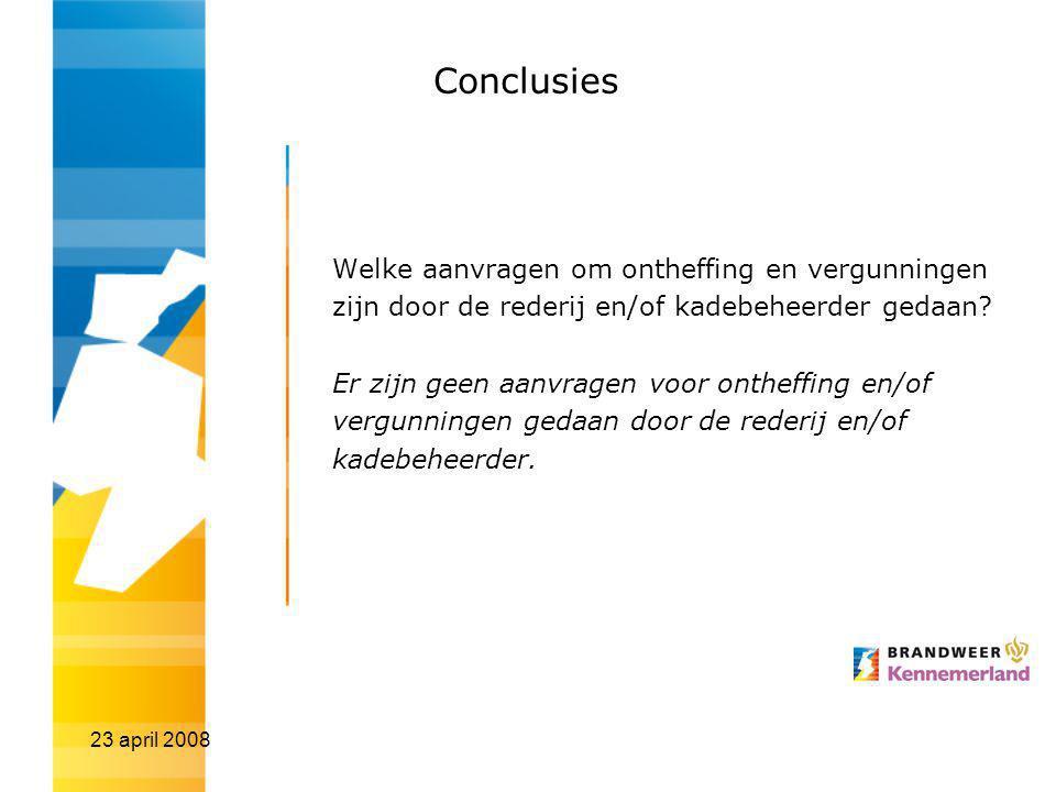 23 april 2008 Conclusies Welke aanvragen om ontheffing en vergunningen zijn door de rederij en/of kadebeheerder gedaan? Er zijn geen aanvragen voor on