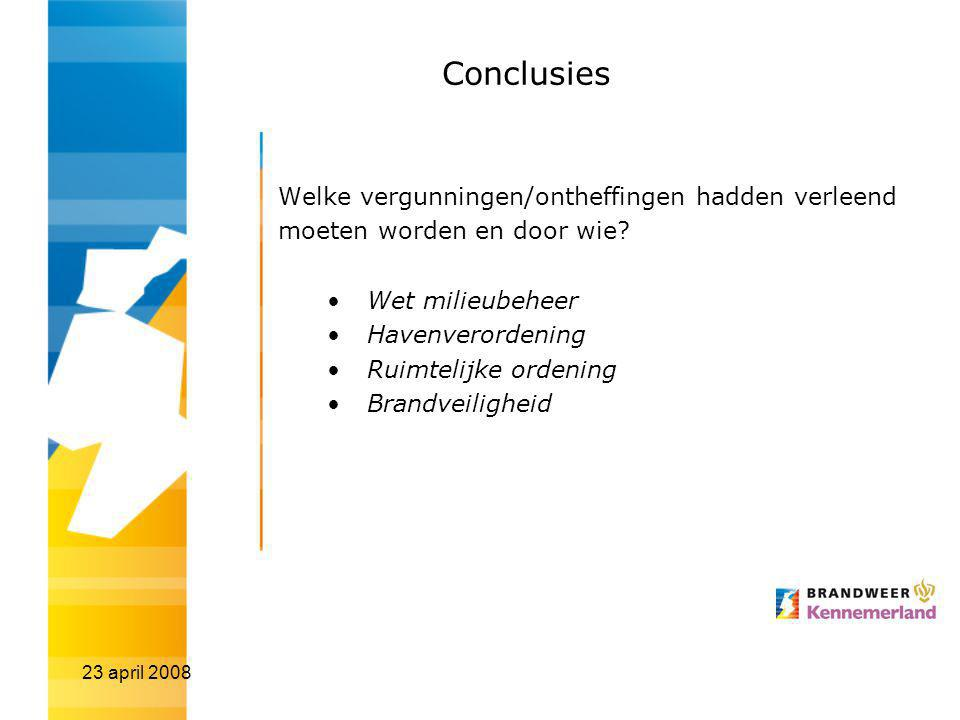 23 april 2008 Conclusies Welke vergunningen/ontheffingen hadden verleend moeten worden en door wie? Wet milieubeheer Havenverordening Ruimtelijke orde