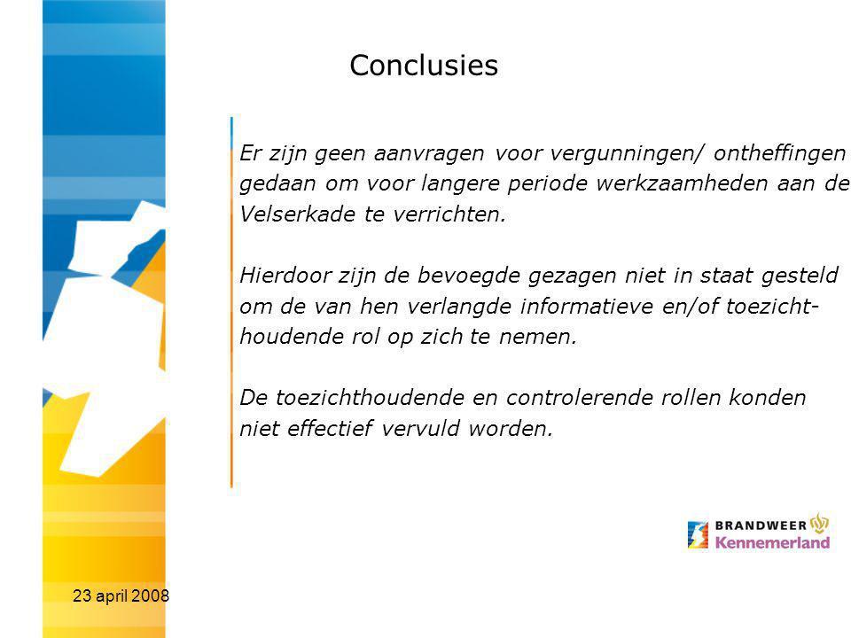 23 april 2008 Conclusies Er zijn geen aanvragen voor vergunningen/ ontheffingen gedaan om voor langere periode werkzaamheden aan de Velserkade te verrichten.