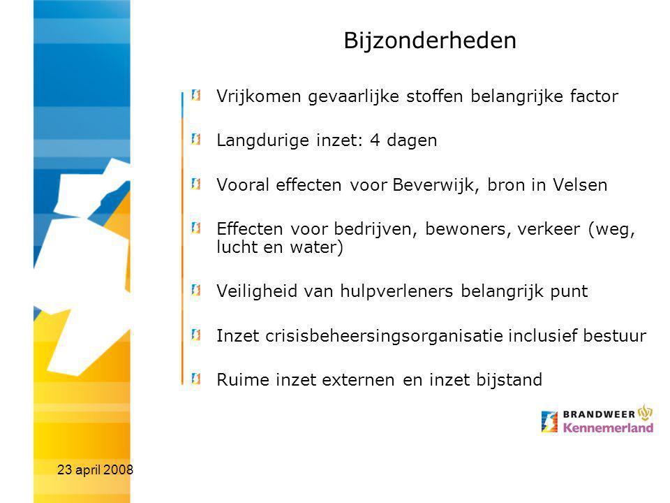23 april 2008 Bijzonderheden Vrijkomen gevaarlijke stoffen belangrijke factor Langdurige inzet: 4 dagen Vooral effecten voor Beverwijk, bron in Velsen