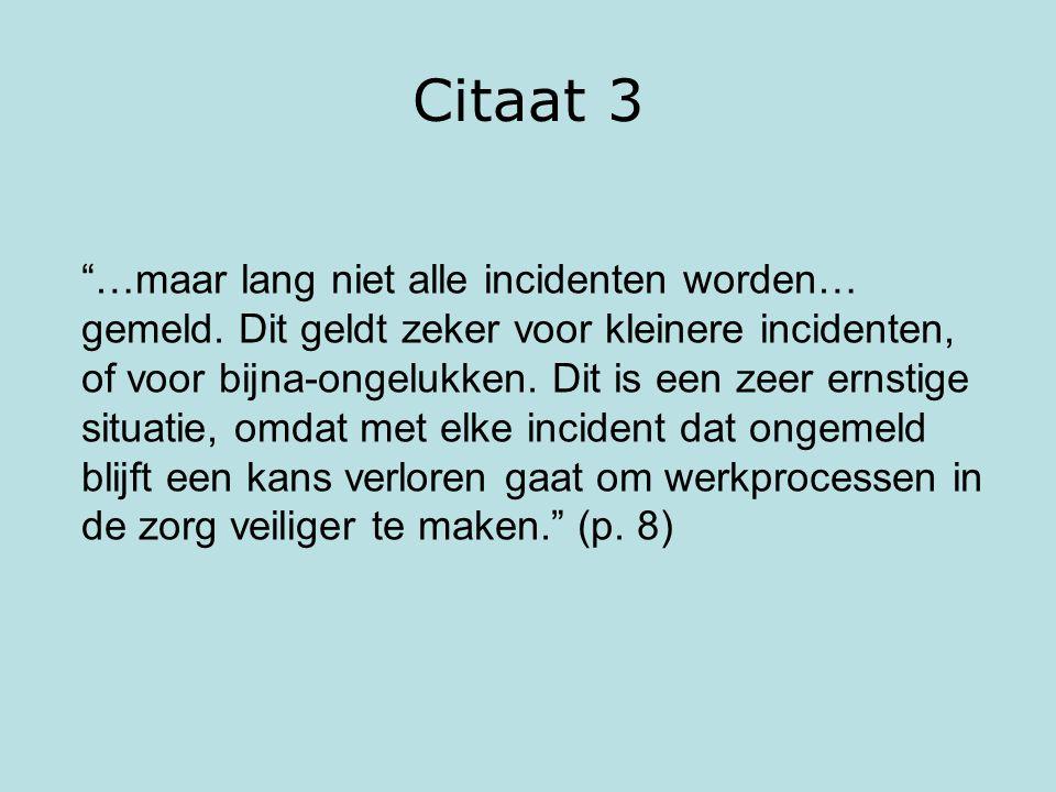 """Citaat 3 """"…maar lang niet alle incidenten worden… gemeld. Dit geldt zeker voor kleinere incidenten, of voor bijna-ongelukken. Dit is een zeer ernstige"""