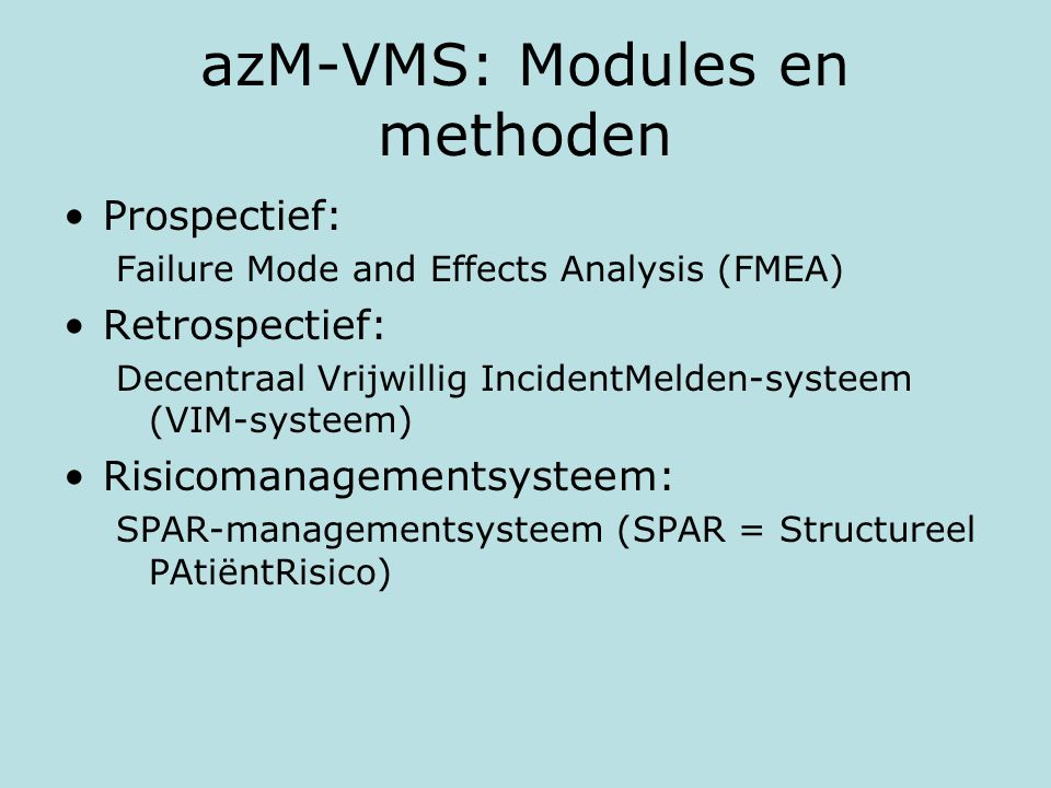 azM-VMS: Modules en methoden Prospectief: Failure Mode and Effects Analysis (FMEA) Retrospectief: Decentraal Vrijwillig IncidentMelden-systeem (VIM-sy