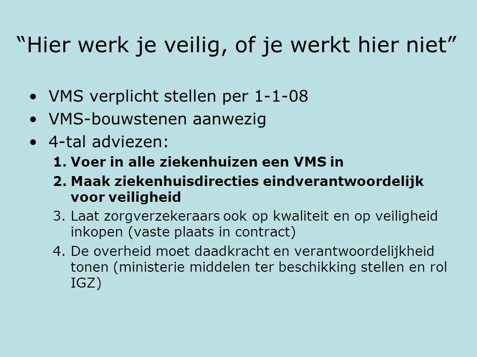 """""""Hier werk je veilig, of je werkt hier niet"""" VMS verplicht stellen per 1-1-08 VMS-bouwstenen aanwezig 4-tal adviezen: 1.Voer in alle ziekenhuizen een"""