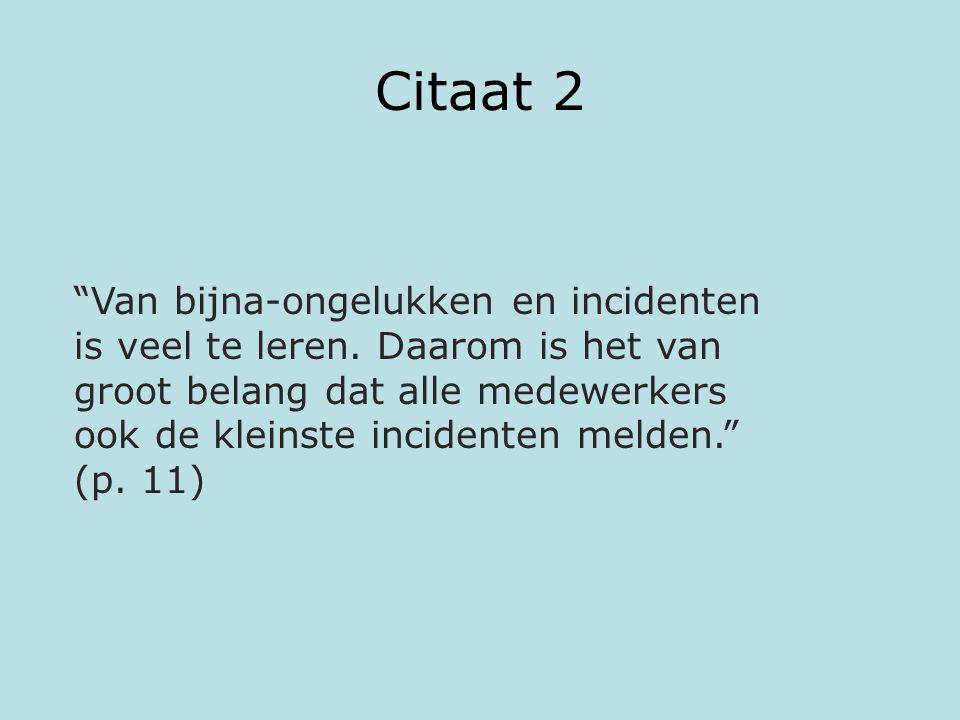 """Citaat 2 """"Van bijna-ongelukken en incidenten is veel te leren. Daarom is het van groot belang dat alle medewerkers ook de kleinste incidenten melden."""""""