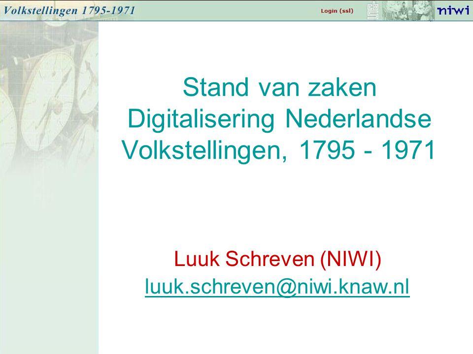 Stand van zaken Digitalisering Nederlandse Volkstellingen, 1795 - 1971 Luuk Schreven (NIWI) luuk.schreven@niwi.knaw.nl