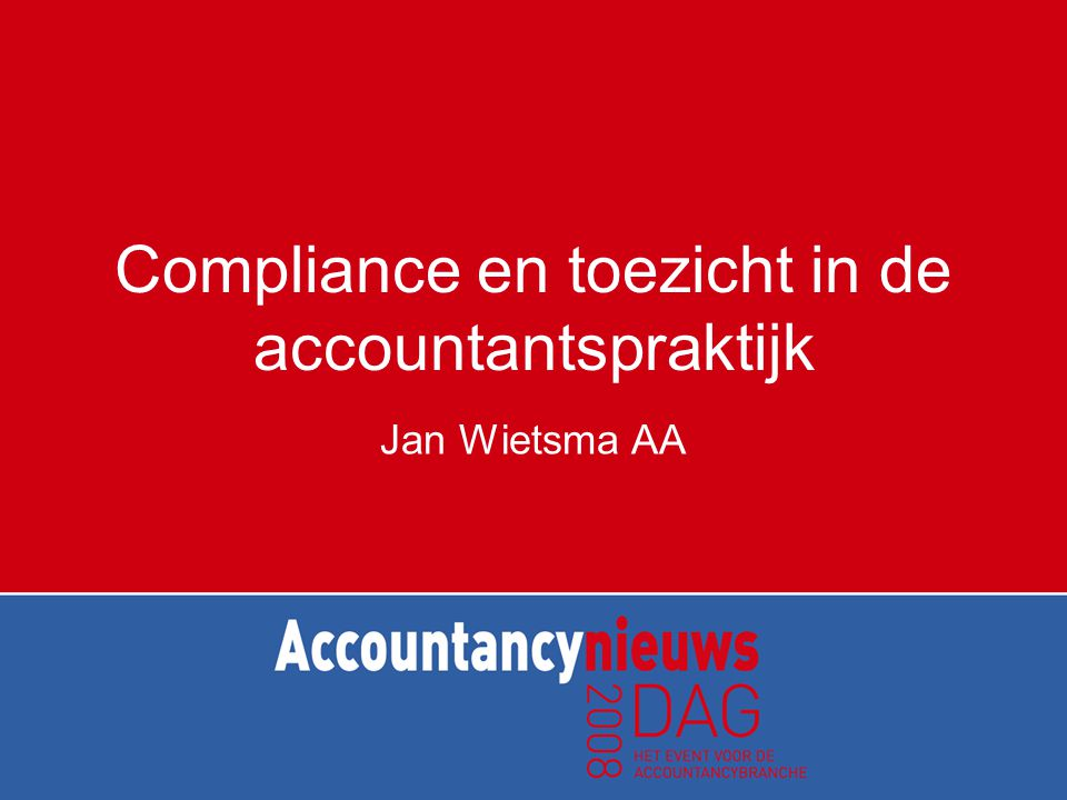 Compliance en toezicht in de accountantspraktijk Jan Wietsma AA