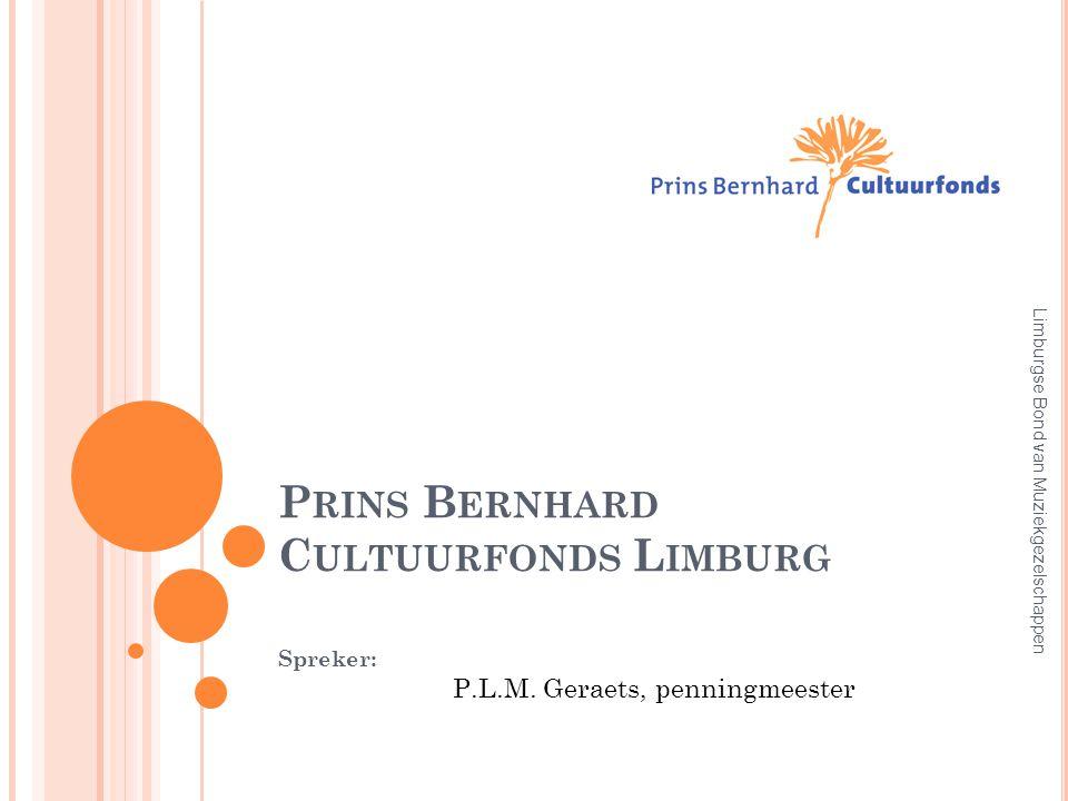 P RINS B ERNHARD C ULTUURFONDS L IMBURG Spreker: P.L.M.