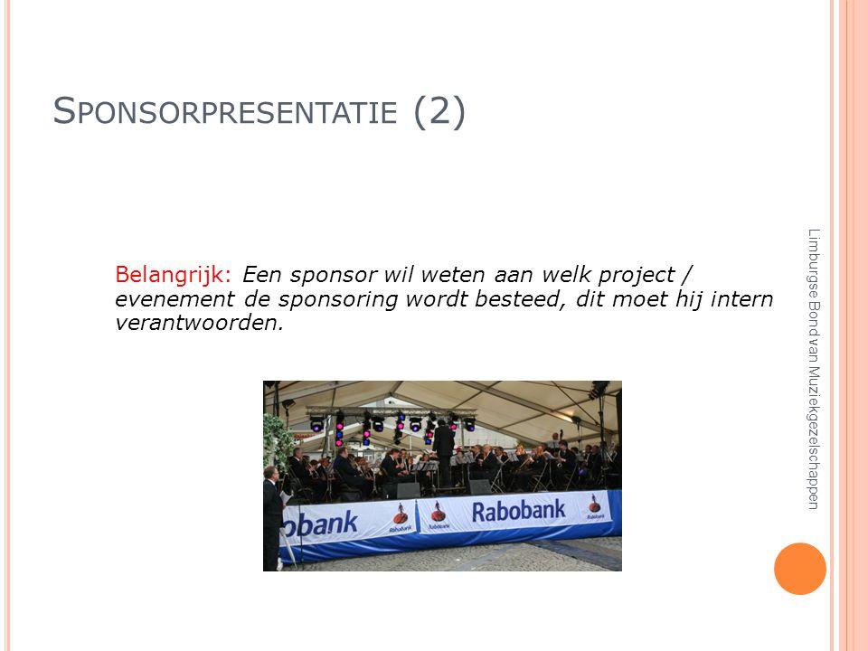 S PONSORPRESENTATIE (2) Belangrijk: Een sponsor wil weten aan welk project / evenement de sponsoring wordt besteed, dit moet hij intern verantwoorden.