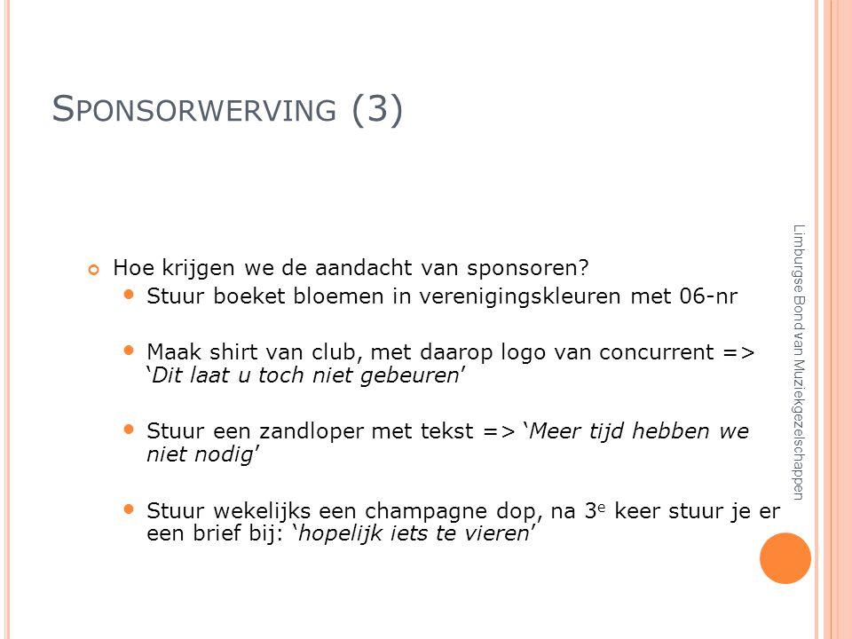 S PONSORWERVING (3) Hoe krijgen we de aandacht van sponsoren.