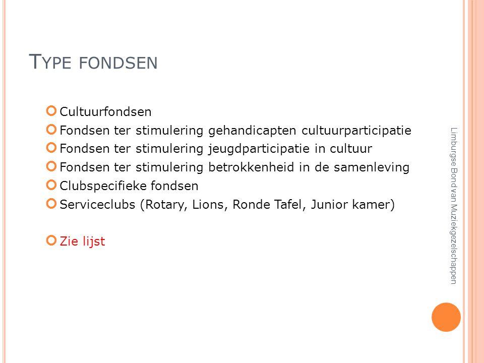 T YPE FONDSEN Cultuurfondsen Fondsen ter stimulering gehandicapten cultuurparticipatie Fondsen ter stimulering jeugdparticipatie in cultuur Fondsen ter stimulering betrokkenheid in de samenleving Clubspecifieke fondsen Serviceclubs (Rotary, Lions, Ronde Tafel, Junior kamer) Zie lijst Limburgse Bond van Muziekgezelschappen