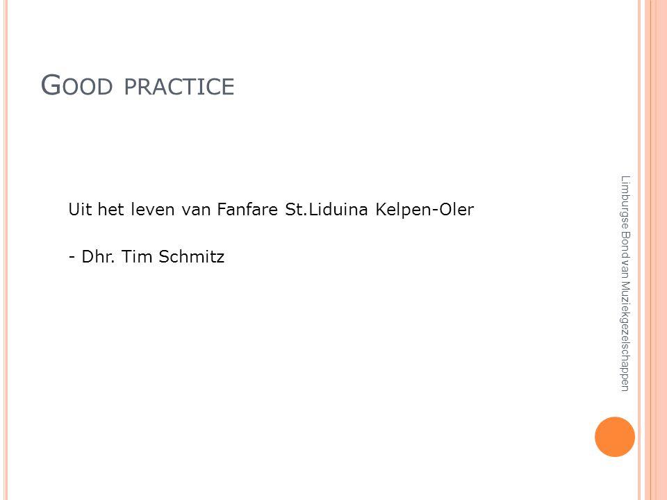 G OOD PRACTICE Uit het leven van Fanfare St.Liduina Kelpen-Oler - Dhr.