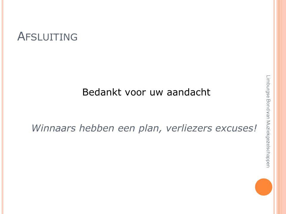 A FSLUITING Bedankt voor uw aandacht Limburgse Bond van Muziekgezelschappen Winnaars hebben een plan, verliezers excuses!