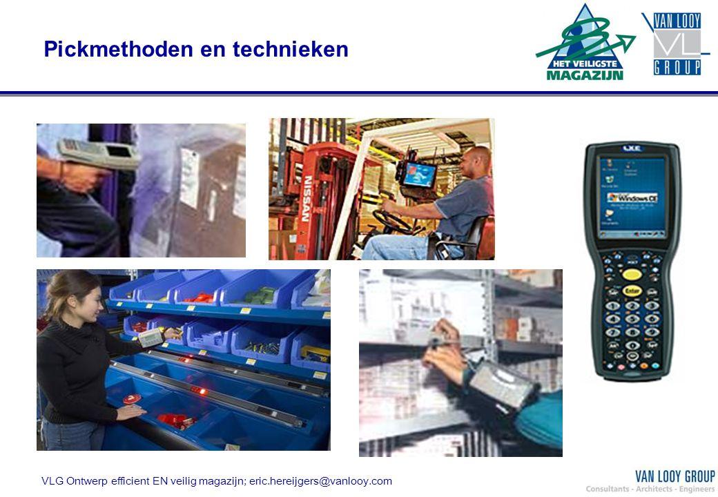 VLG Ontwerp efficient EN veilig magazijn; eric.hereijgers@vanlooy.com Pickmethoden en technieken