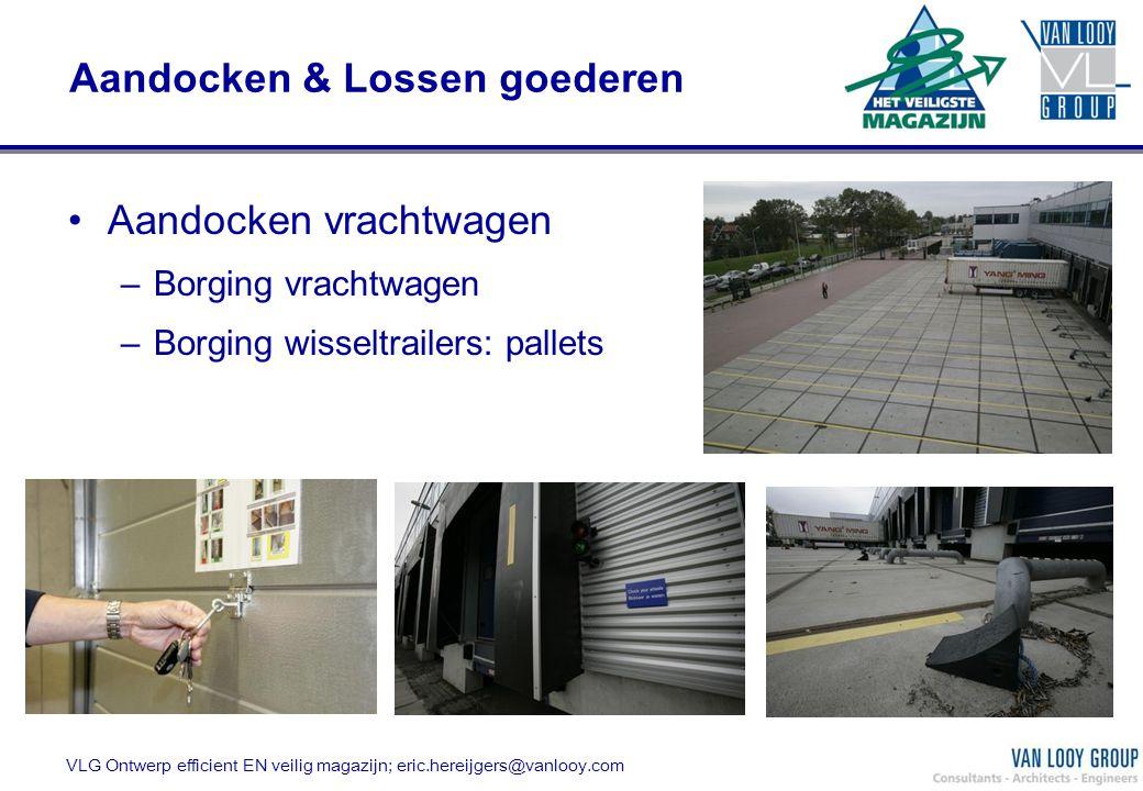 Aandocken & Lossen goederen Aandocken vrachtwagen –Borging vrachtwagen –Borging wisseltrailers: pallets VLG Ontwerp efficient EN veilig magazijn; eric