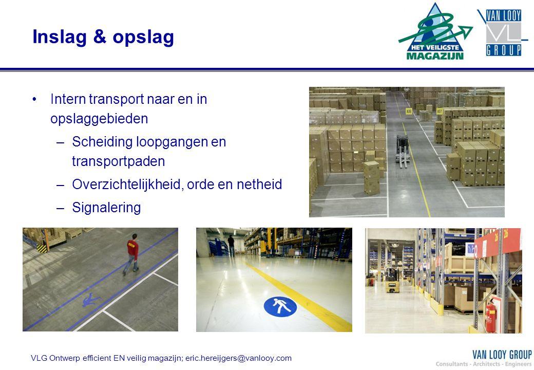 Inslag & opslag Intern transport naar en in opslaggebieden –Scheiding loopgangen en transportpaden –Overzichtelijkheid, orde en netheid –Signalering V