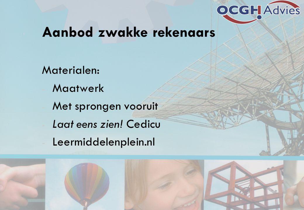 Aanbod zwakke rekenaars Materialen: - Maatwerk - Met sprongen vooruit - Laat eens zien! Cedicu - Leermiddelenplein.nl