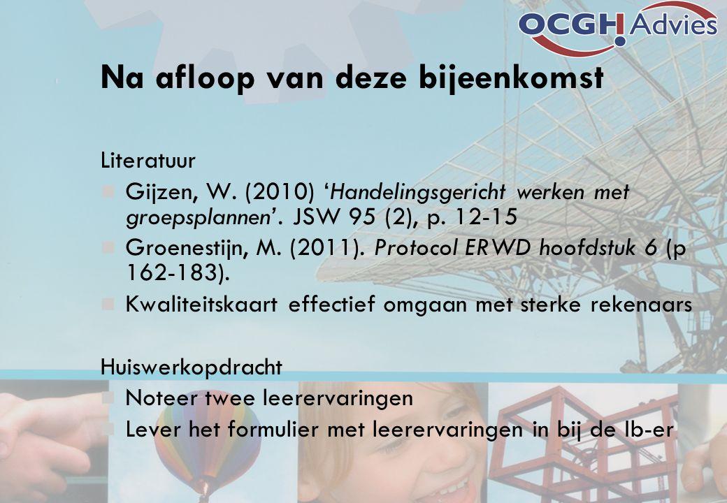 Na afloop van deze bijeenkomst Literatuur Gijzen, W. (2010) 'Handelingsgericht werken met groepsplannen'. JSW 95 (2), p. 12-15 Groenestijn, M. (2011).