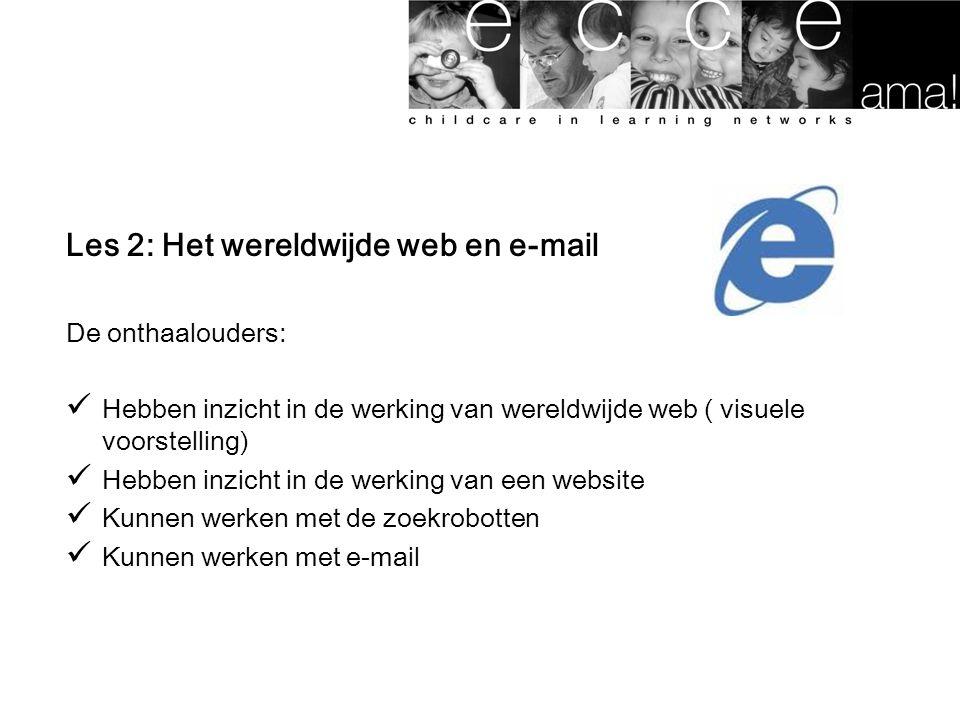 Les 2: Het wereldwijde web en e-mail De onthaalouders: Hebben inzicht in de werking van wereldwijde web ( visuele voorstelling) Hebben inzicht in de werking van een website Kunnen werken met de zoekrobotten Kunnen werken met e-mail
