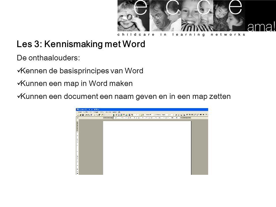 Les 3: Kennismaking met Word De onthaalouders: Kennen de basisprincipes van Word Kunnen een map in Word maken Kunnen een document een naam geven en in een map zetten