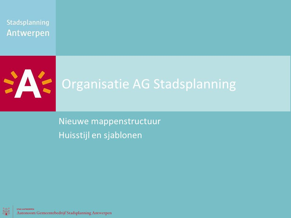 Organisatie AG Stadsplanning Nieuwe mappenstructuur Huisstijl en sjablonen