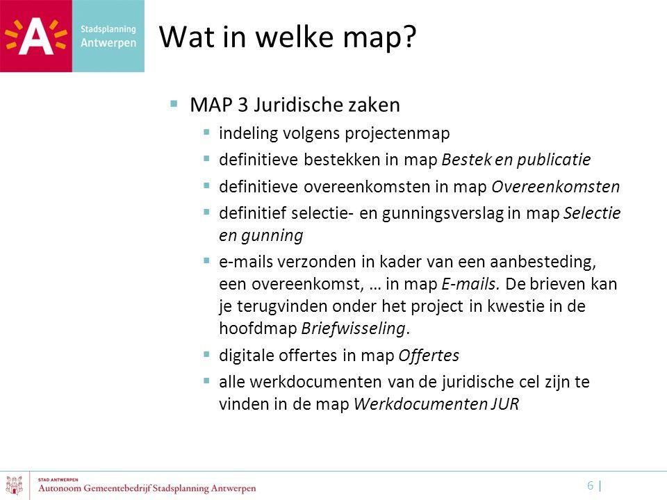 6 |6 | Wat in welke map?  MAP 3 Juridische zaken  indeling volgens projectenmap  definitieve bestekken in map Bestek en publicatie  definitieve ov