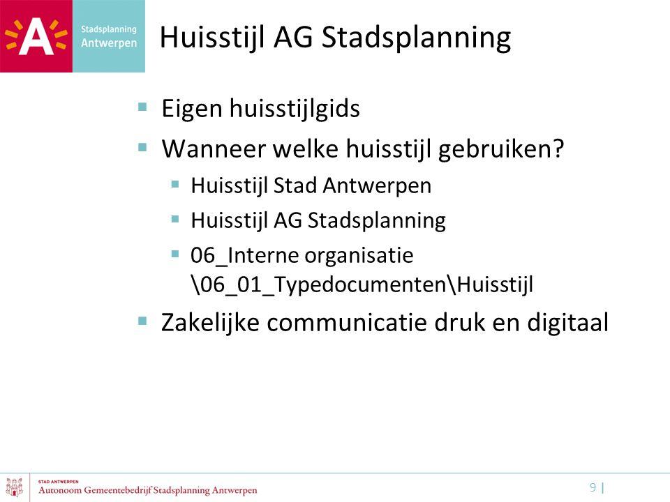 9 |9 | Huisstijl AG Stadsplanning  Eigen huisstijlgids  Wanneer welke huisstijl gebruiken?  Huisstijl Stad Antwerpen  Huisstijl AG Stadsplanning 