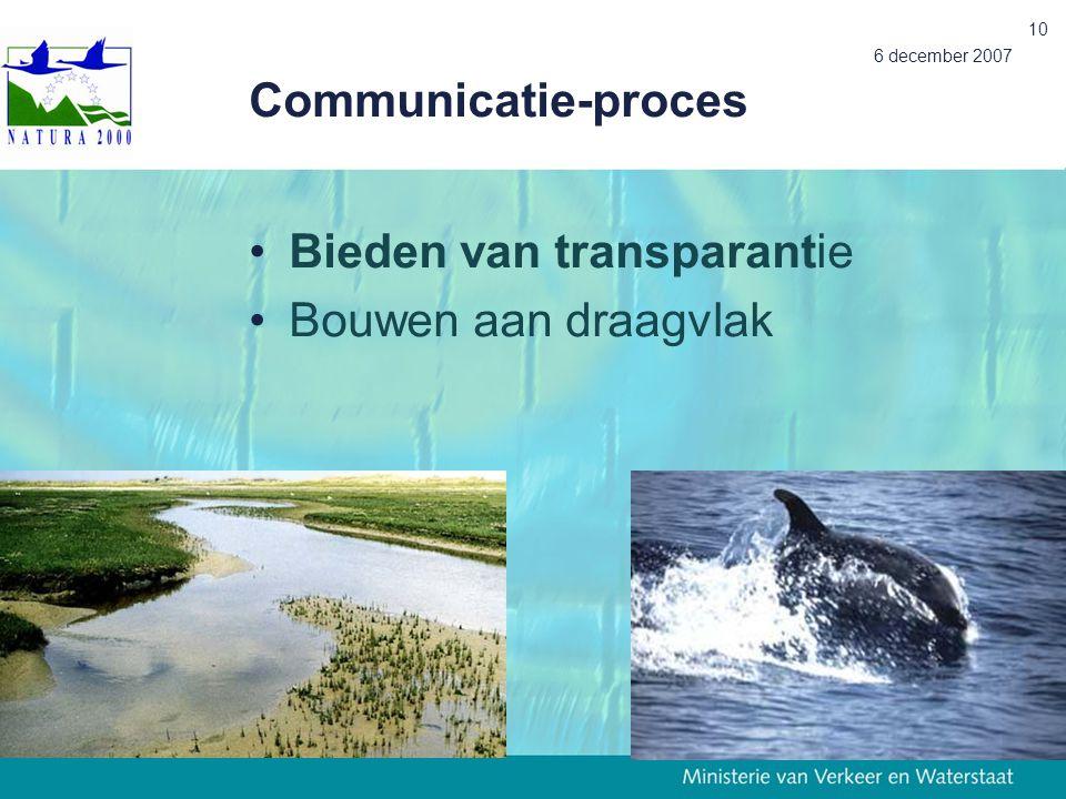 6 december 2007 10 Communicatie-proces Bieden van transparantie Bouwen aan draagvlak
