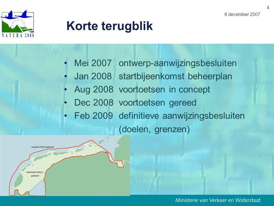 6 december 2007 5 Planning mijlpalen juni 2009effectenanalyse (1e fase) dec 2009effectenanalyse, incl.