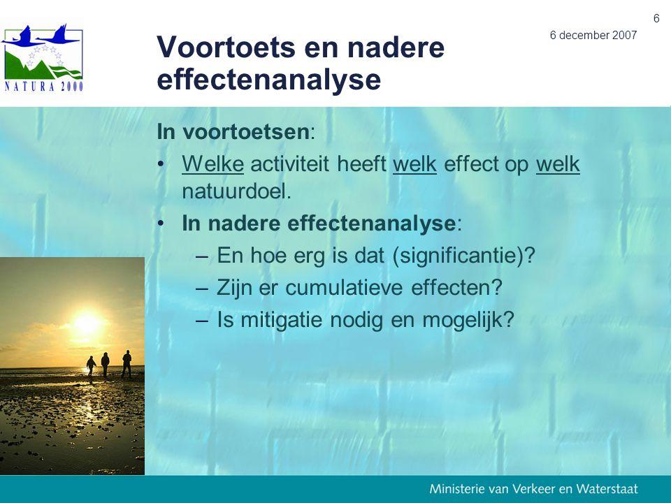 6 december 2007 6 Voortoets en nadere effectenanalyse In voortoetsen: Welke activiteit heeft welk effect op welk natuurdoel. In nadere effectenanalyse