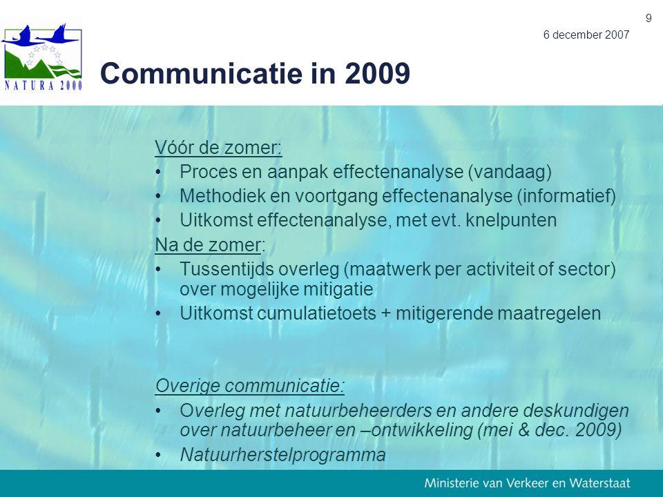 6 december 2007 9 Communicatie in 2009 Vóór de zomer: Proces en aanpak effectenanalyse (vandaag) Methodiek en voortgang effectenanalyse (informatief)