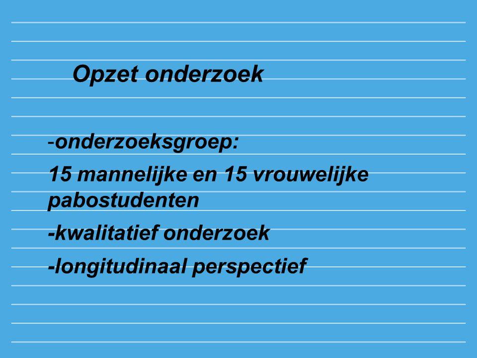 Opzet onderzoek -onderzoeksgroep: 15 mannelijke en 15 vrouwelijke pabostudenten -kwalitatief onderzoek -longitudinaal perspectief