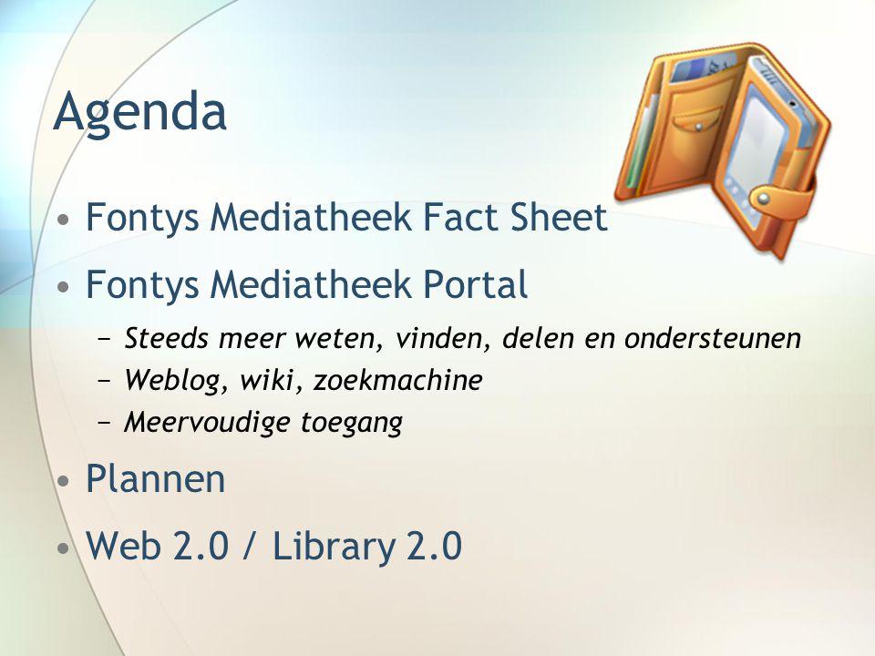 Agenda Fontys Mediatheek Fact Sheet Fontys Mediatheek Portal −Steeds meer weten, vinden, delen en ondersteunen −Weblog, wiki, zoekmachine −Meervoudige