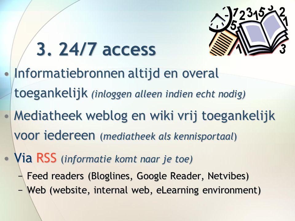 3. 24/7 access Informatiebronnen altijd en overal toegankelijk (inloggen alleen indien echt nodig)Informatiebronnen altijd en overal toegankelijk (inl