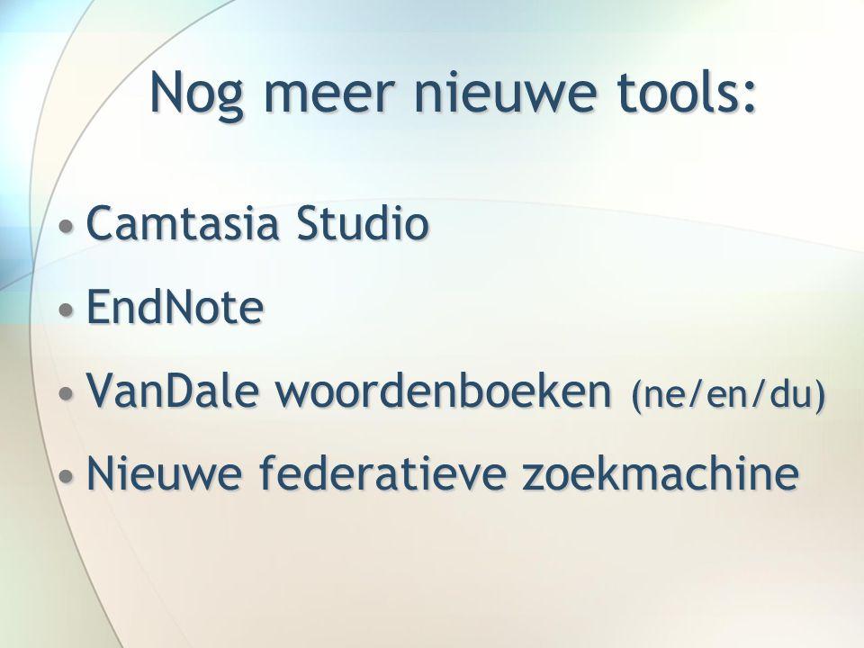 Nog meer nieuwe tools: Camtasia StudioCamtasia Studio EndNoteEndNote VanDale woordenboeken (ne/en/du)VanDale woordenboeken (ne/en/du) Nieuwe federatieve zoekmachineNieuwe federatieve zoekmachine