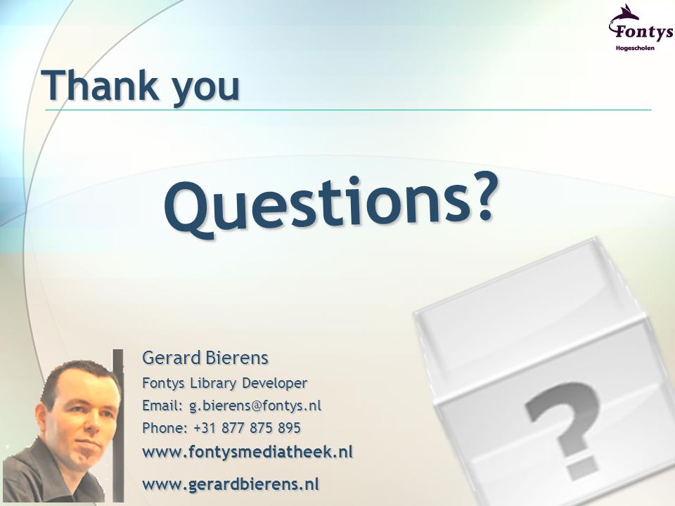 Thank you Gerard Bierens Fontys Library Developer Email: g.bierens@fontys.nl Phone: +31 877 875 895 www.fontysmediatheek.nl www.gerardbierens.nl Quest