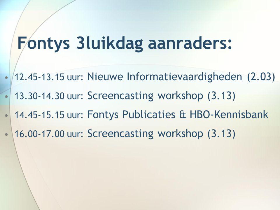 Fontys 3luikdag aanraders: 12.45-13.15 uur: Nieuwe Informatievaardigheden (2.03) 13.30-14.30 uur: Screencasting workshop (3.13) 14.45-15.15 uur: Fontys Publicaties & HBO-Kennisbank 16.00-17.00 uur: Screencasting workshop (3.13)