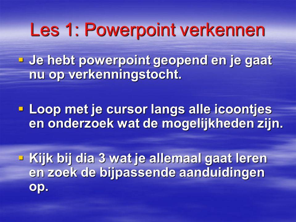Wat ga je leren? Les 1: Powerpoint verkennen Les 1: Powerpoint verkennen Les 2: Opmaak van je presentatie kiezen Les 2: Opmaak van je presentatie kiez